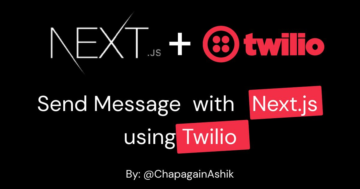 Here's how you can send messages to your phone with Next.js and Twilio ?