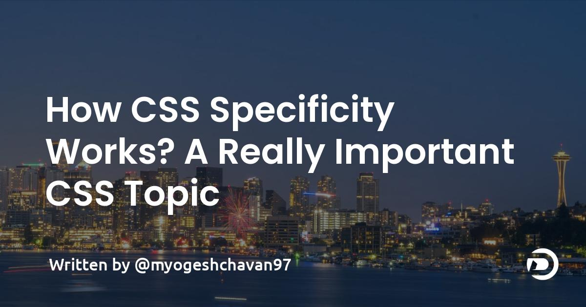 How CSS Specificity Works? A Really Important CSS Topic