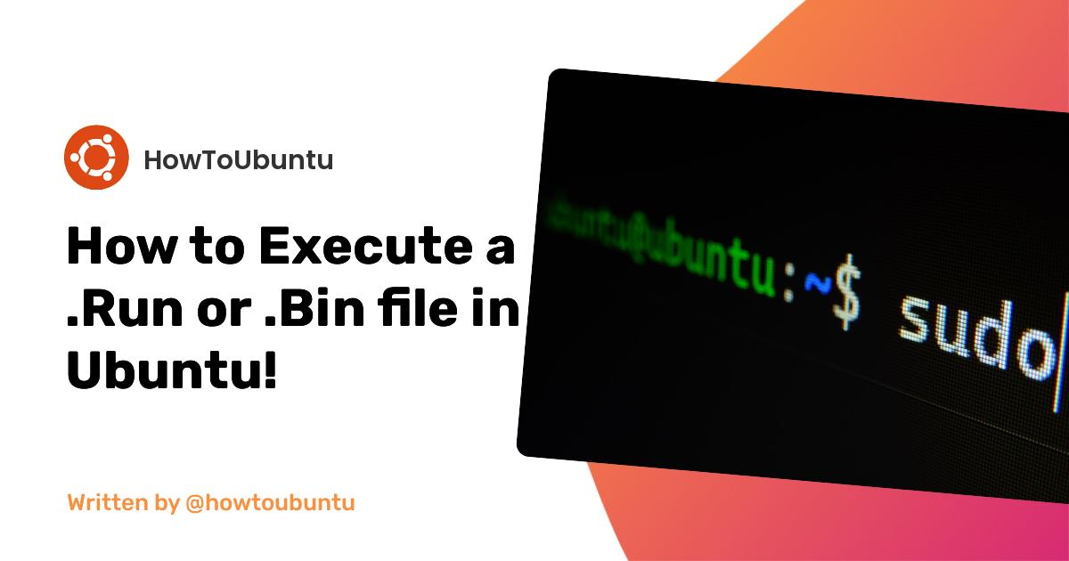 How to Execute a .Run or .Bin file in Ubuntu!