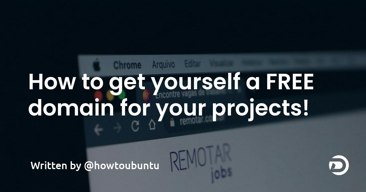 How to get yourself a FREE domain for your projects!