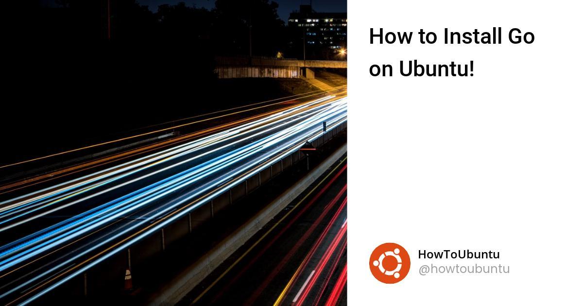How to Install Go on Ubuntu!