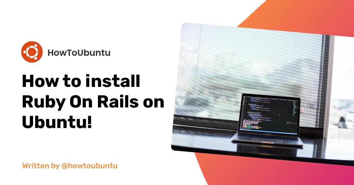 How to install Ruby On Rails on Ubuntu!