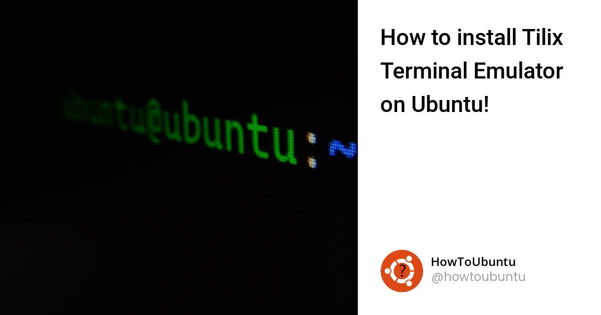 How to install Tilix Terminal Emulator on Ubuntu!