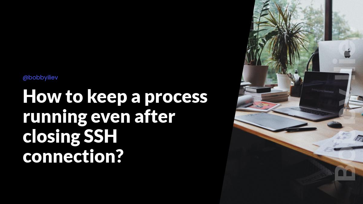 How to keep a process running even after closing SSH connection?