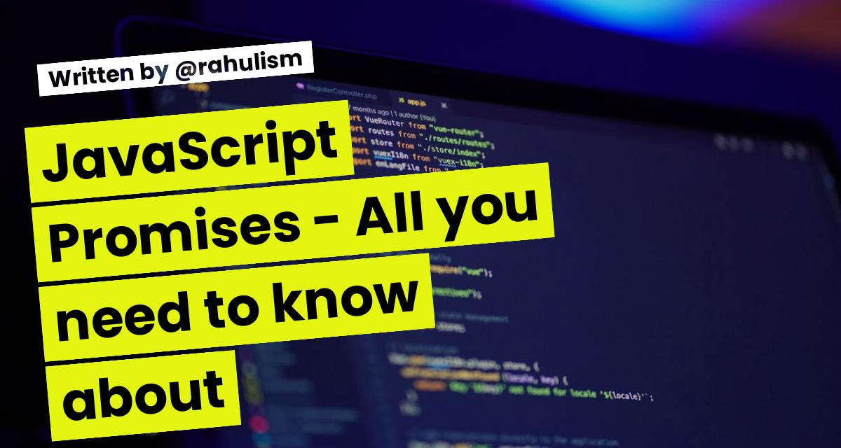 JavaScript Promises - All you need to know about
