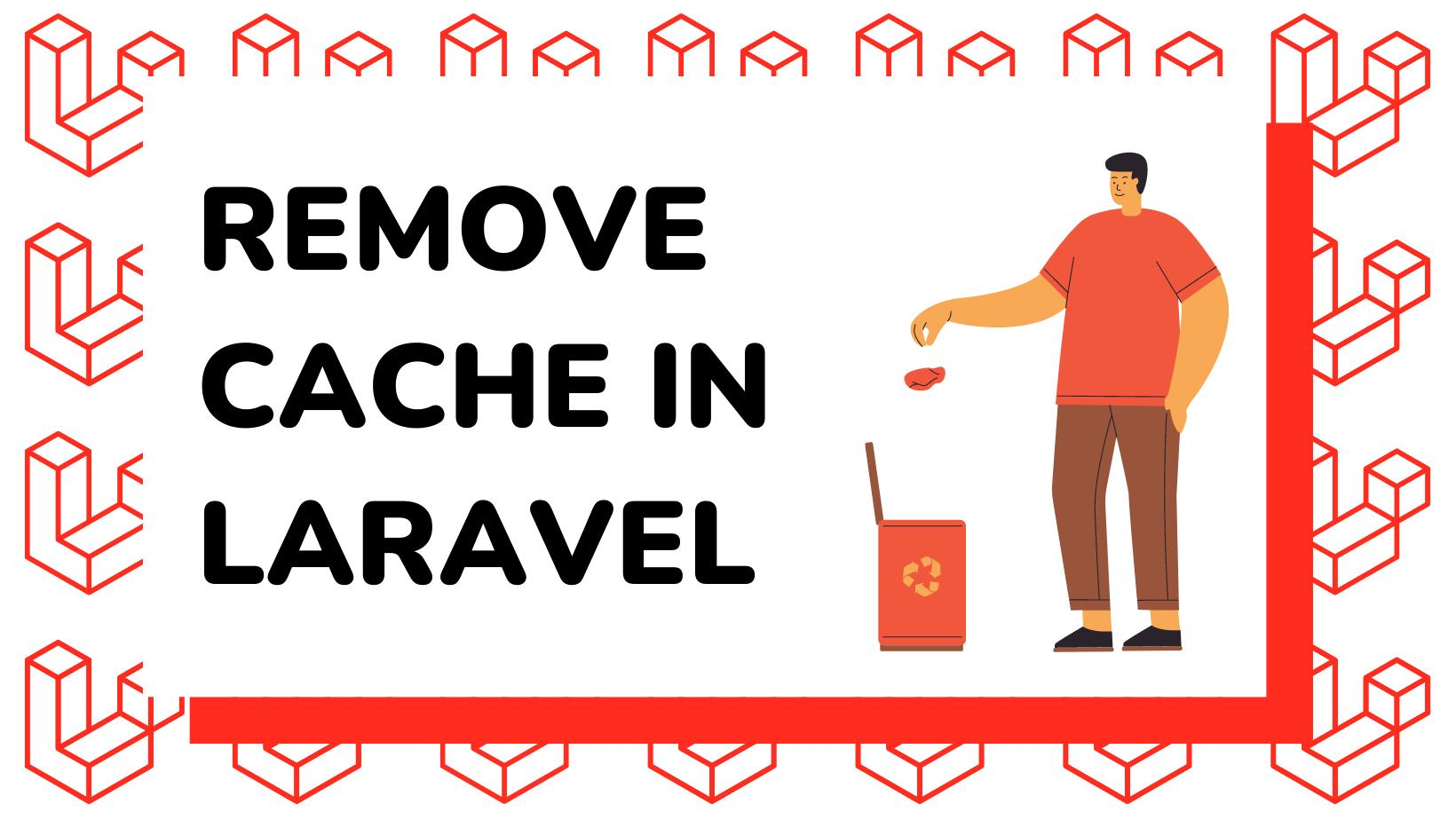 Multiple approach to remove cache in Laravel