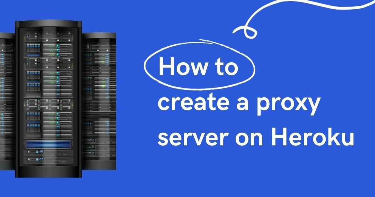 How to create a proxy server on Heroku
