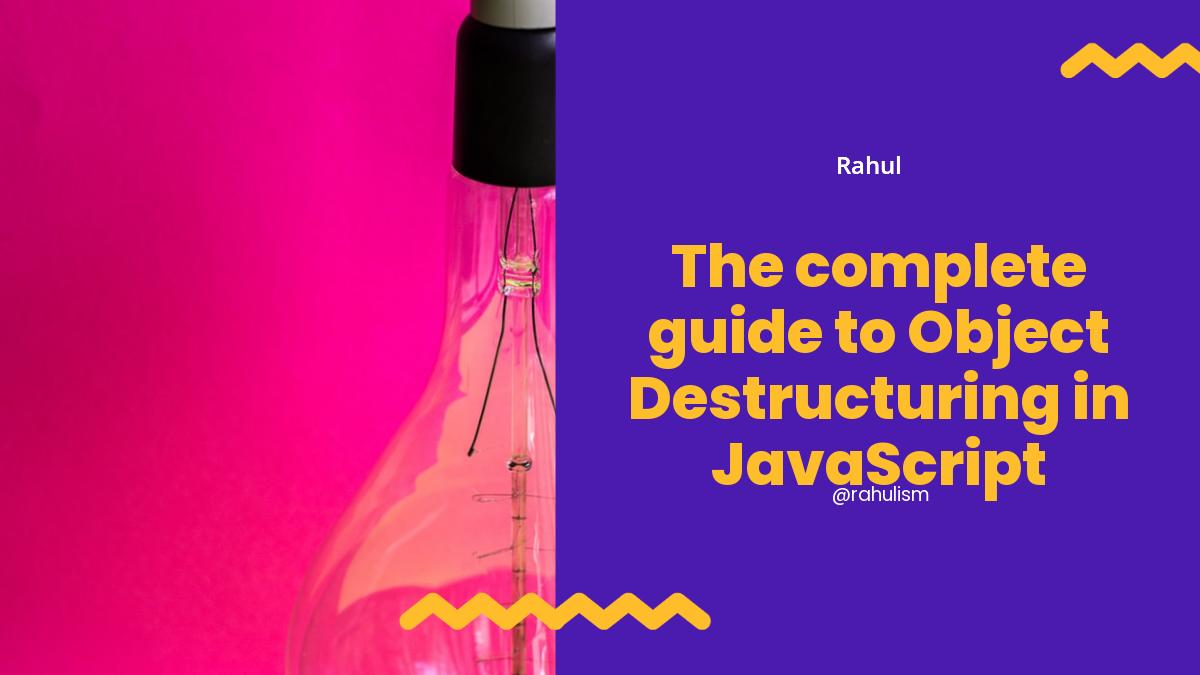 The complete guide to Object Destructuring in JavaScript