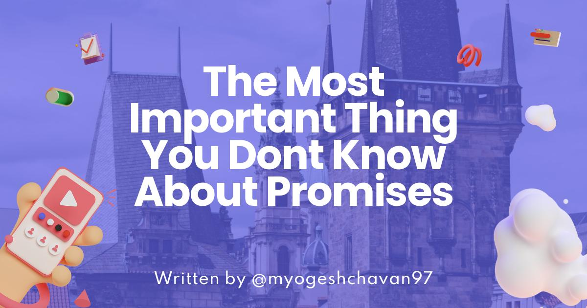 The Most Important Thing You Don't Know About Promises