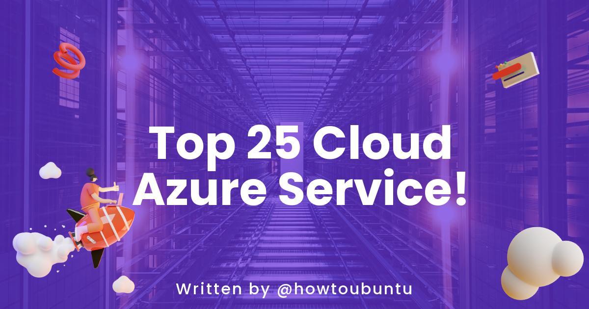 Top 25 Cloud Azure Service!