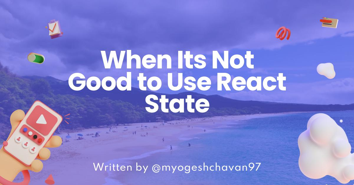 When It's Not Good to Use React State